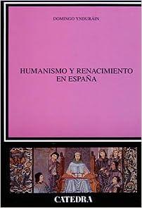 Humanismo y Renacimiento en España Crítica y estudios literarios: Amazon.es: Domingo Ynduráin: Libros