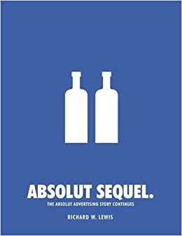 Book Absolut Sequel.: The Absolut Advertising Story Continues by Richard W. Lewis (2005-10-15)