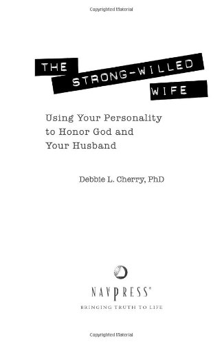 The Strong-Willed Wife: Using Your Personality to Honor God And Your Husband