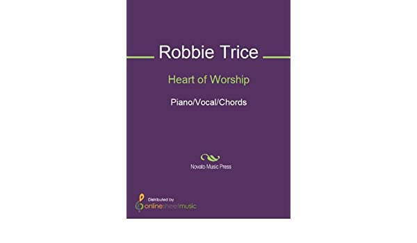 Heart Of Worship Kindle Edition By Robbie Trice Arts