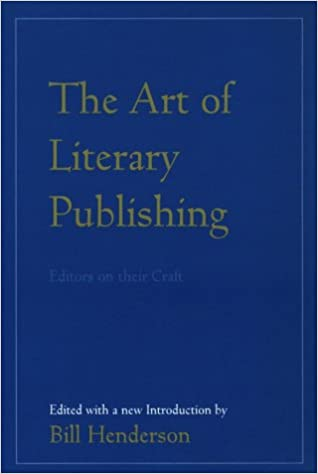 The Art of Literary Publishing: Editors on Their Craft: Bill
