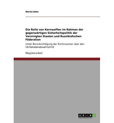 { [ DIE ROLLE VON KERNWAFFEN IM RAHMEN DER GEGENWARTIGEN SICHERHEITSPOLITIK DER VEREINIGTEN STAATEN UND RUSSLANDISCHEN FODERATION (GERMAN) ] } Hahn, Moritz ( AUTHOR ) Oct-15-2013 Paperback (Bronze Rahmen)
