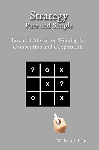 Strategy Pure and Simple: Essential Moves for Winning in Competition and Cooperation by [Bahr, William]
