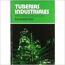 Tuberías Industriales. Diseño, Selección, Cálculo Y Accesorios. El Precio Es En Dolares: D.N.W. Kentish: Amazon.com: Books