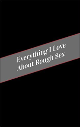 Everything I Love About Rough Sex: A Safe Place For Your Kinky Thoughts