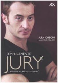 Amazon.it: Semplicemente Jury - Chechi, Jury, Annese, Carlo - Libri