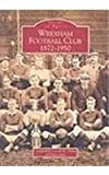 Wrexham Football Club, 1873-1950, , 0752418998
