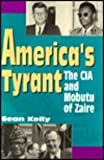 America's Tyrant : The CIA and Mobutu of Zaire, Kelly, Sean K., 1879383179