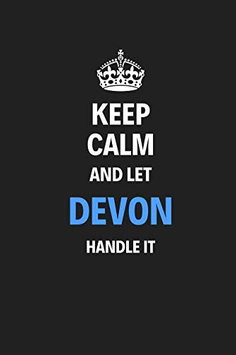 Keep Calm And Let Devon Handle It: Blank Pages Notebook Journal, Training Log Book, High Quality, Gift For Men And Boys, Perfect For Any Occasion