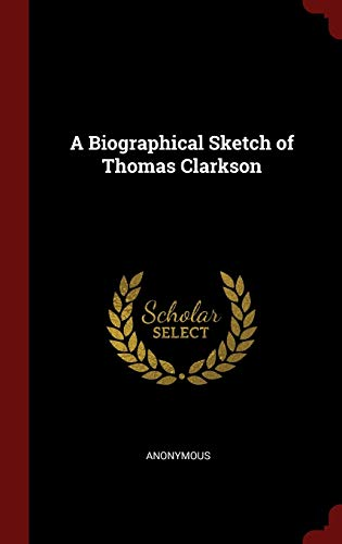 A Biographical Sketch of Thomas Clarkson