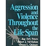 Aggression and Violence Throughout the Life Span, Peters, Ray DeV and McMahon, Robert J., 0803945515