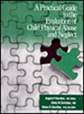 A Practical Guide to the Evaluation of Child Physical Abuse and Neglect, Giardino, Angelo P. and Christian, Cindy W., 0803954263