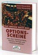 Das Grosse Buch der Optionsscheine: Alles über Optionsscheine, Warrants, Derivate und Finanzinnovationen Gebundenes Buch – 1999 Horst Weissenfeld Stephan Weissenfeld TM Börsenverlag 3930851121