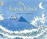 My Friend Whale, Simon James, 0763623105