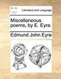 Miscellaneous Poems, by E Eyre, Edmund John Eyre, 1140871080