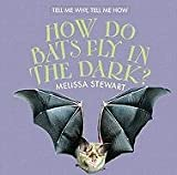 How Do Bats Fly in the Dark?, Melissa Stewart, 0761429247