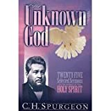 img - for The Unknown God (25 Sermons on the subject of the Holy Spirit) ((Spurgeon Select Sermon Series)) book / textbook / text book