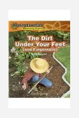 The Dirt Under Your Feet (and Fingernails) (Discovering & Exploring Science) Hardcover