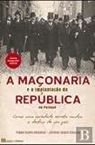 img - for A Ma onaria e a Implanta  o da Rep blica (Portuguese Edition) book / textbook / text book