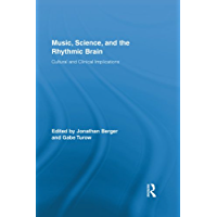 Music, Science, and the Rhythmic Brain: Cultural and Clinical Implications (Routledge Research in Music Book 1) (English Edition)