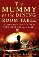 Read Online Mummy at the Dining Room Table - Eminent Therapists Reveal Their Most Unusual Cases (03) by Kottler, Jeffrey A - Carlson, Jon [Hardcover (2003)] pdf