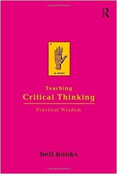 Book Teaching Critical Thinking: Practical Wisdom by bell hooks unknown Edition [Paperback(2009)]