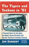 Book Cover: The Tigers and Yankees in '61: A Pennant Race for the Ages, the Babe's Record Broken and Stormin'norman's Greatest Season