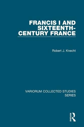 Francis I and Sixteenth-Century France (Variorum Collected Studies) by Routledge