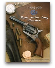 A Study of the Colt Single Action Army Revolver: Thirty Year Anniversary Edition