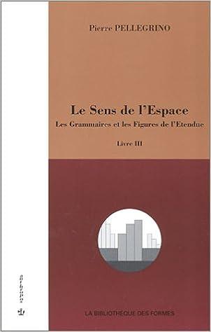 Lire Le Sens de l'Espace, livre III : Les Grammaires et les Figures de l'Etendue pdf, epub ebook