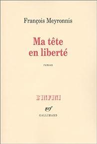 Ma tête en liberté par François Meyronnis