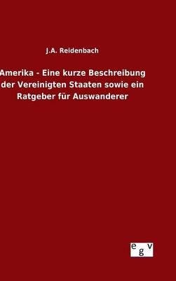 Download Amerika: Eine kurze Beschreibung der Vereinigten Staaten, sowie ein Rathgeber für Auswanderer 1870 [Hardcover] pdf