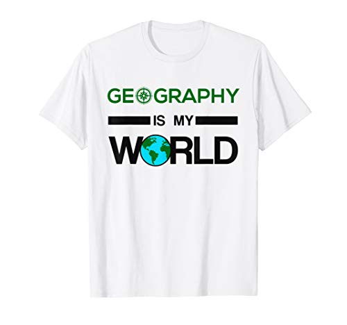 Geography Is My World - Geography  T-Shirt (The Word Geography Was First Used By)