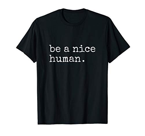 Be A Nice Human T-Shirt - Be Kind - Good Person Shirt]()