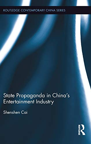 State Propaganda in China's Entertainment Industry (Routledge Contemporary China Series)