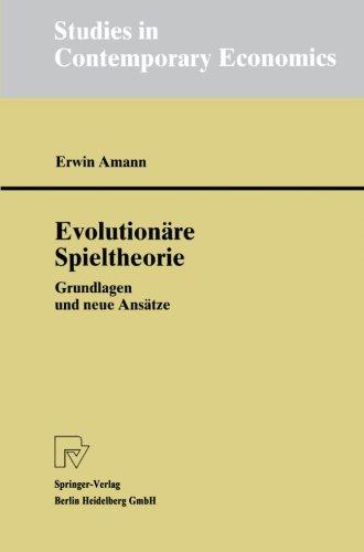 Evolutionäre Spieltheorie: Grundlagen und neue Ansätze (Studies in Contemporary Economics) (German Edition)