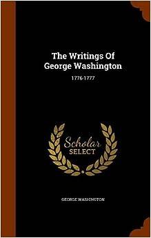 The Writings Of George Washington: 1776-1777