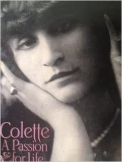 Colette: A Passion for Life (English and French Edition), Dormann, Genevieve