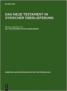 Das Neue Testament in Syrischer Uberlieferung i. Die Grossen Katholischen Briefe: 1 (Arbeiten Zur Neutestamentlichen Textforschung)