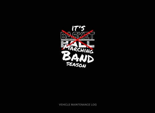 - It's Basketball Marching Band Season: Vehicle Maintenance Log