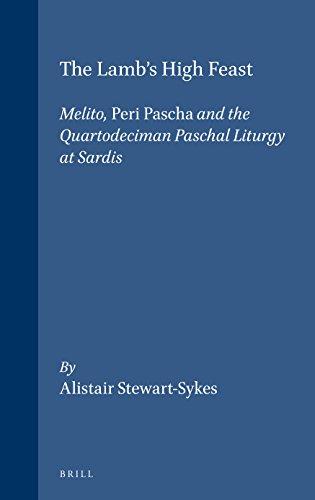 (The Lamb's High Feast: Melito, Peri Pascha, and the Quartodeciman Paschal Liturgy at Sardis (Supplements to Vigiliae Christianae))