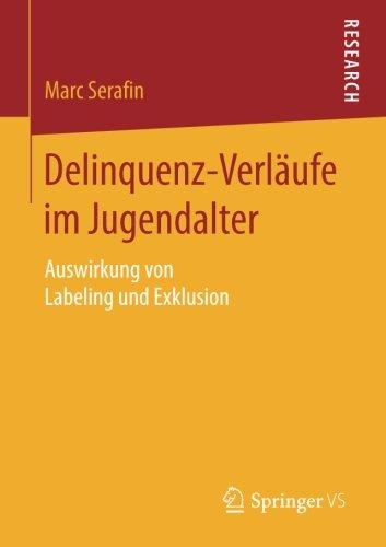 Delinquenz-Verläufe im Jugendalter: Auswirkung von Labeling und Exklusion (German Edition) pdf