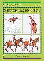 Ejercicios en pista (Guías ecuestres ilustradas) Tapa blanda – oct 2014 Jane Wallace Editorial Hispano Europea S.A. 8425510724