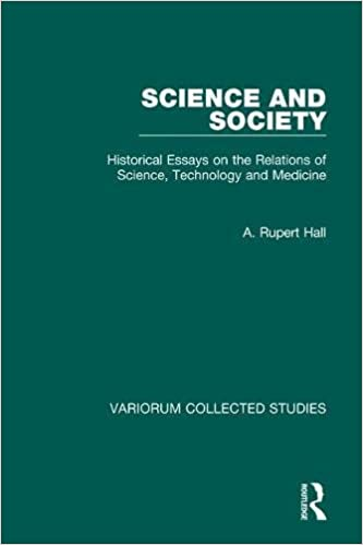 science and society historical essays on the relations of science  science and society historical essays on the relations of science  technology and medicine variorum collected studies a rupert hall