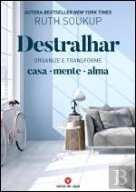 Destralhar Organize e transforme - Casa, Mente, Alma (Portuguese Edition)