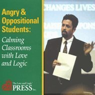 Angry and Oppositional Students: Calming Classrooms with Love and Logic (3 CD Set...198 Minutes)