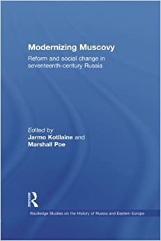 Book Modernizing Muscovy: Reform and Social Change in Seventeenth-Century Russia Routledge Studies in the History of Russia and Eastern Europe