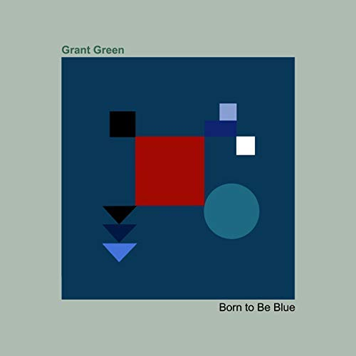 Album Art for Born To Be Blue [Blue Note Tone Poet Series] by Grant Green