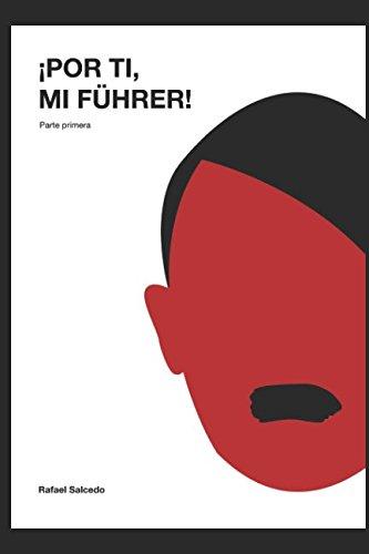 ¡Por ti, mi Führer! (Parte primera) Tapa blanda – 20 mar 2018 Rafael Salcedo Ramírez Independently published 1980607036