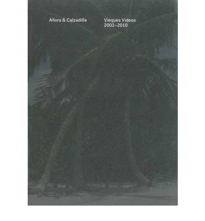 Allora & Calzadilla: Vieques Videos 2003-2010 (Paperback) - Common